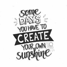 Some days you have to create your own sunshine. Calligraphy Quotes Doodles, Doodle Quotes, Handwritten Quotes, Hand Lettering Quotes, Creative Lettering, Typography Quotes, Bullet Journal Quotes, Bullet Journal Ideas Pages, Positive Quotes