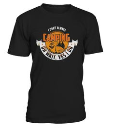 I ALWAYS CAMPING  #gift #idea #shirt #image #funny #campingshirt #new