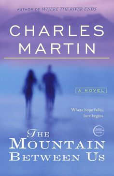 Pin for Later: Summer Reading List: 36 Books to Read Before They're Movies The Mountain Between Us by Charles Martin