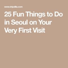 25 Fun Things to Do in Seoul on Your Very First Visit