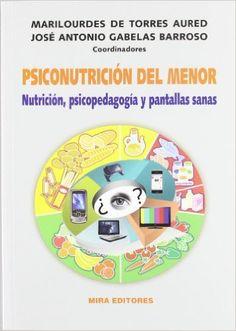 Psiconutrición del menor: nutrición, pscicopedagogía y pantallas sanas Psicopedagogía: Amazon.es: Marilourdes de Torres Abad, José Antonio Gabelas Barroso: Libros