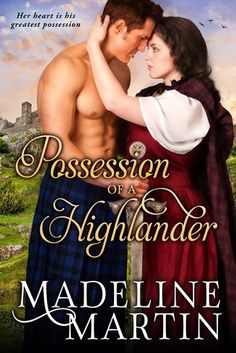 Possession of a Highlander Sequel to Deception of a Highlander By Madeline Martin Genre: Historical Romance Scotland, Highlander, Spies, Intrigue, century Release Date: August 2015 Historical Romance Books, Romance Novels, Lifetime Movies, About Time Movie, Love Can, Self Publishing, Book Quotes, Martini, Flirting