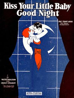 """Vintage Sheet Music and dramatic artwork... """"Kiss Your Little Baby Good Night"""".. Aww!"""