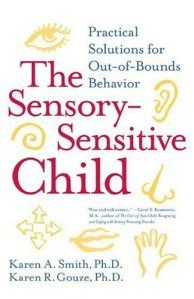 """Pinner says, """"The Sensory-Sensitive Child: Practical Solutions for Out-of-Bounds Behavior. Focused on transforming how parents manage many of their child's daily struggles, Drs. Smith and Gouze explain the central and frequently unrecognized role that sensory processing problems play in a child's emotional and behavioral difficulties. Practicing child psychologists, and themselves parents of children with sensory integration problems, their message is innovative, practical, and  full of hope."""""""