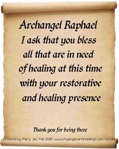 Archangel Raphael, I ask that you bless all that are in need of healing at this time with your restorative and healing presence. Thank you for being there. <3