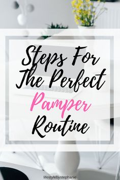 Sit Back & Relax Because Here Are The Steps For The Perfect Pamper Routine. Pamper Yourself & Give Yourself Some Love With The Perfect Pamper Routine. This Can Be Done On A Sunday Or During Any Day That You Are Looking To Pamper Yourself. #pamper #pamperroutine #selfcare