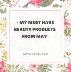 Must Have Beauty Products From May - http://www.liferetreat.co.za/must-beauty-products-may/ I haven't done my beauty product posts for a while now, so I thought it was about time I give you some inside scoop on the latest and greatest beauty buys, along with some new favourites, and some not so new too.  New and improved products are flooding the markets these days, so it is so... Life Retreat | South Africa