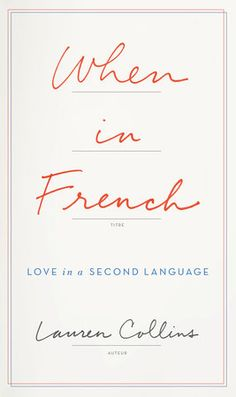 When in French : love in a second language by Lauren Collins. Collins, a New Yorker staff writer married to a Frenchman, writes a very personal memoir about love and language, shrewdly assessing how language affects our lives. Great Books To Read, New Books, Good Books, Learn A New Language, Second Language, When In French, Books In French, Buzzfeed Books, Lauren Collins