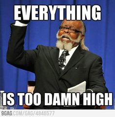 Everything is too damn high  - party!