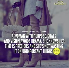 Yes, a real woman doesn't concern herself with drama. She gets rid of the people that cause problems in her life and move on like they never existed.