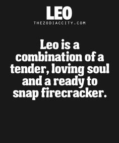 Leo is a combination of a tender loving soul and a ready to snap firecracker. Leo Horoscope, Astrology Leo, Horoscopes, Leo Quotes, Smile Quotes, All About Leo, Leo Constellation Tattoo, Leo And Virgo, Gemini Girl