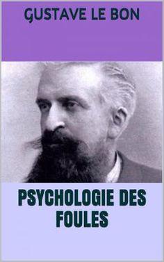 Psychologie des foules est un livre du psychologue social et sociologue français Gustave Le Bon (1841 – 1931).