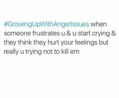 Growing up with anger issues.