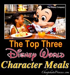 "The ""Top Three"" Character Meals at Walt Disney World, Disney World dining tips, planning a Disney World vacation, Disney Cheapskate Princess"