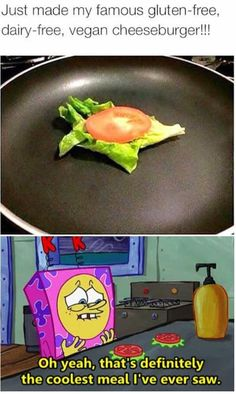 I Just made my famous gluten-free, dairy-free, vegan cheeseburger - Daily LOL Pics Funny Spongebob Memes, Crazy Funny Memes, Really Funny Memes, Stupid Memes, Funny Relatable Memes, Haha Funny, Funny Tweets, Funny Cute, Funny Posts
