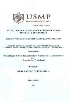 Título: Acciones de Comunicación e Imagen Institucional en la Gerencia de Seguridad Ciudadana de la Municipalidad de Lima. / Autor: Castro, René / Ubicación: Biblioteca FCCTP - USMP 4to piso / Código: T/658.45/C3551/2014.