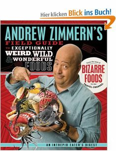Andrew Zimmern's Field Guide to Exceptionally Weird, Wild, & Wonderful Foods: An Intrepid Eater's Digest: Amazon.de: Andrew Zimmern, Molly M...