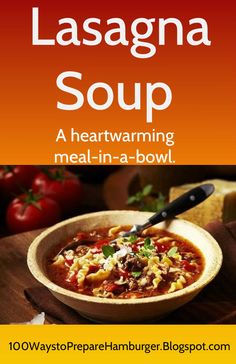 Lia's Lasagna Soup - Satisfy your comfort food craving with this heart warming meal-in-a-bowl. http://100waystopreparehamburger.blogspot.ca/