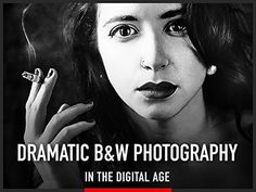 """Dramatic Black and White Photography in the Digital Age - The Complete Black and White Fine Art Photography Techniques with Photoshop Course"""