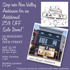Stop by Noe Valley Ambiance TODAY to celebrate 24 Holidays on 24th Street. Enjoy refreshments and an additional 25% OFF Sale Items! Sat Dec 19: Santa Visits Noe Valley & Carolers  For more info about these events, visit http://www.24on24th.com