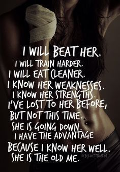 I will beat her, train harder, eat cleaner, weaknessess, strengths
