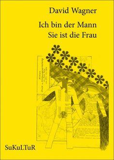 David Wagner:   Ich bin der Mann Sie ist die Frau,   Illustriert von Fehmi Baumbach;   Schöner Lesen 70,   Veröffentlicht im Dezember 2007