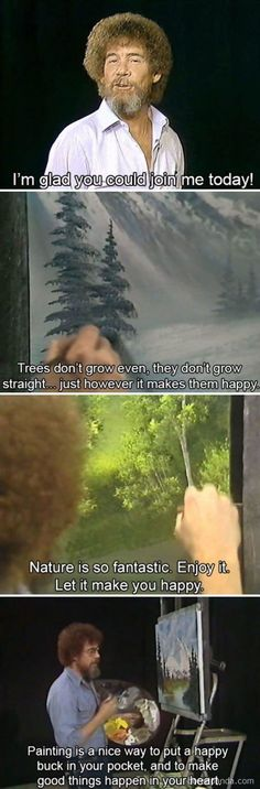 Funny pictures about Bob Ross' Words Of Wisdom. Oh, and cool pics about Bob Ross' Words Of Wisdom. Also, Bob Ross' Words Of Wisdom photos. Pinturas Bob Ross, Bob Ross Quotes, Happy Little Trees, Cry Now, Bob Ross Paintings, Faith In Humanity, My Idol, Are You Happy, Funny Pictures