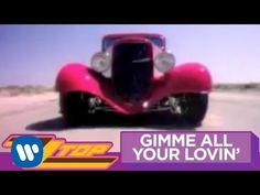ZZ Top - Gimme All Your Lovin' (OFFICIAL MUSIC VIDEO). HAHAHAAA omg I still crack up when I watch this video. Good times, good times!