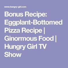 Bonus Recipe: Eggplant-Bottomed Pizza Recipe | Ginormous Food | Hungry Girl TV Show