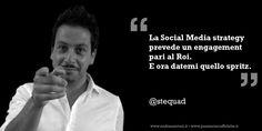 """""""La Social Media Strategy prevede un engagement pari al Roi.  E ora datemi quello spritz.""""  by @Andrea Antoni"""