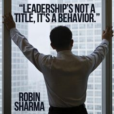 robin sharma leadership is not about your title, it's about your behavior - Google Search