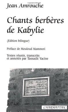 Chants berbères de Kabylie / [recueillis par] Jean Amrouche ; préface de Mouloud Mammeri ; textes réunis, transcrits, présentés et annotés par Tassadit Yacine - Ed. bilingüe - Paris : L'Harmattan, cop. 1988