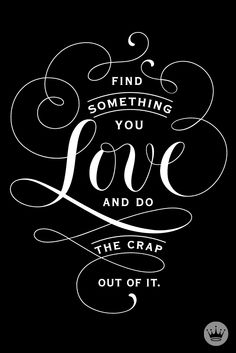 Do what you love! Quotes for inspiration.