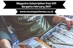 Magazine Subscription Free Gift Bargains February 2017 | MUMMY TO THE MAX