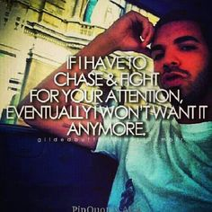 """Drake and his quotes. """"If I have to chase and fight for your attention, eventually I won't want it anymore. Drake Quotes, Lyric Quotes, Words Quotes, Qoutes, Sayings, Amazing Quotes, Cute Quotes, Funny Quotes, Meaningful Quotes"""