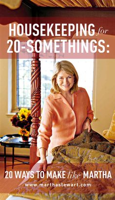 Housekeeping for 20-Somethings: 20 Ways to Make Like Martha | Martha Stewart Living - Things that Martha did in her twenties: sanded floors, tiled her own roof, became an expert in all things food and homekeeping. Things you're doing in your twenties: couch-surfing, talking about backpacking in Europe, praying for a paid internship. But it's the little things that count, right? Here are 20 small housekeeping tips to help you make like Martha.