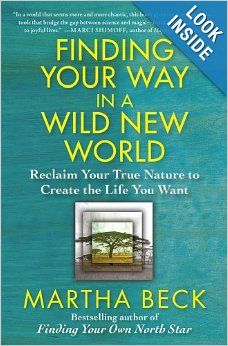 Finding Your Way in a Wild New World: Reclaim Your True Nature to Create the Life You Want: Martha Beck. Pinned by Annie Wright, MA, MFTi. Visit me for many more resources at www.annie-wright.com.