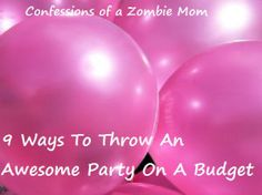 9 Ways To Throw An Awesome Party On A Budget #parenting #partyplanning #birthdays