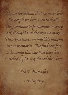 We never lose the people we love- Leo Buscaglia quote. To be said at my funeral. Love Of My Life, In This World, My Love, Leo Buscaglia Quotes, Miss You Dad, Missing You So Much, In Loving Memory, Grief, Me Quotes