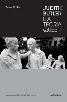 ALIH, Sara. Judith Butler e a teoria queer. Belo Horizonte: Autêntica, 2017. 235 p.