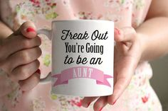 Pregnancy Announcement Freak Out You're going to be an Aunt Mug