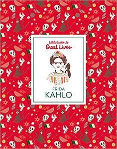 Frida Kahlo (Little Guides to Great Lives): Isabel Thomas, Marianna Madriz: 9781786273000: Amazon.com: Gateway