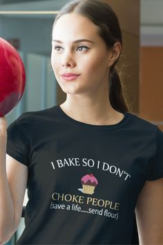 I BAKE SO I DON'T CHOKE PEOPLE SHIRT, HOODIE, MUG AND MORE! A Funny Baking T-Shirts for Bake Lover! **Not Available In Stores - Limited Time Offer** Available in many different styles and colors *