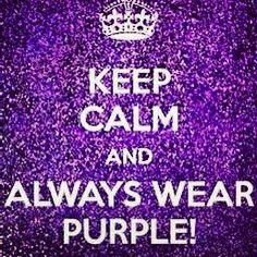 Keep Calm and Always Wear Purple!