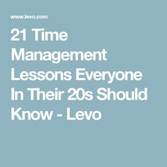 21 Time Management Lessons Everyone In Their 20s Should Know - Levo