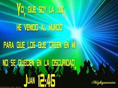 """JESUS PODEROSO GUERRERO: Juan 12:46~~~"""" Yo, que soy la luz """""""