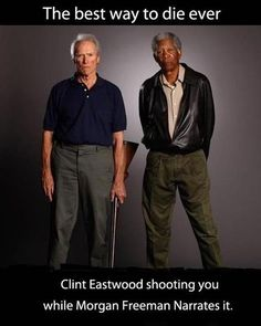 Best way to die ever –Be a Mason - Clint Eastwood shooting you while Morgan Freeman Narrates it. Description from 9buz.com. I searched for this on bing.com/images