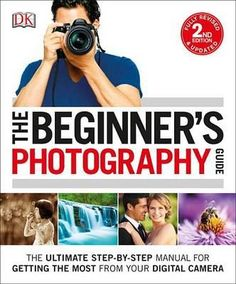 The Beginner's Photography Guide, 2nd Edition - Chris Gatcum