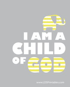 LDS Printables: I Am A Child of God (other colors too). Cute for Baby's room!