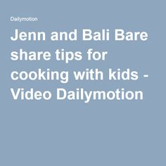 Jenn and Bali Bare share tips for cooking with kids - Video Dailymotion